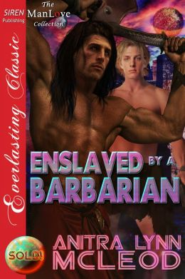 Enslaved by a Barbarian [Sold! 6] (Siren Publishing Everlasting Classic ManLove)