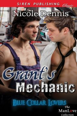 Grant's Mechanic [Blue Collar Lovers] (Siren Publishing Classic ManLove)