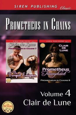 Prometheus in Chains, Volume 4 [The Torquil Enigma: Prometheus Triumphant] (Siren Publishing Classic)