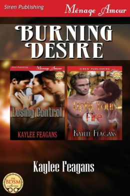 Burning Desire [Losing Control: Light Your Fire] (Siren Publishing Menage Amour)