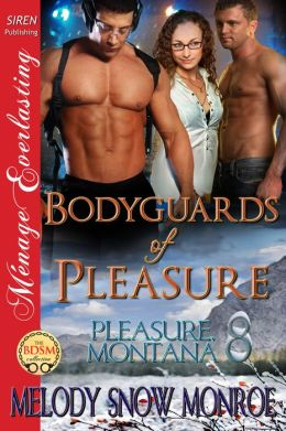 Bodyguards of Pleasure [Pleasure, Montana 8] (Siren Publishing Menage Everlasting)
