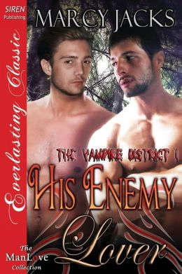 His Enemy Lover [The Vampire District 1] (Siren Publishing Everlasting Classic Manlove)