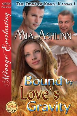 Bound by Love's Gravity [The Doms of Kinky, Kansas 1] (Siren Publishing Menage Everlasting)