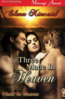 Three Made in Heaven [Made in Heaven] (Siren Publishing Menage Amour)