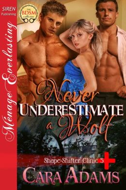 Never Underestimate a Wolf [Shape-Shifter Clinic 5] (Siren Publishing Menage Everlasting )