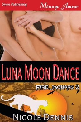Luna Moon Dance [Fire Jaguars 2] (Siren Publishing Menage Amour)