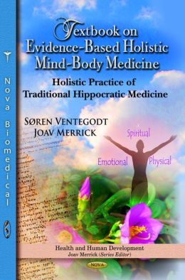 Textbook on Evidence-Based Holistic Mind-Body Medicine: Holistic Practice of Traditional Hippocratic Medicine