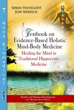 Textbook on Evidence-Based Holistic Mind-Body Medicine: Healing the Mind in Traditional Hippocratic Medicine