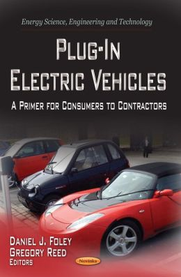 Plug-In Electric Vehicles : A Primer for Consumers to Contractors