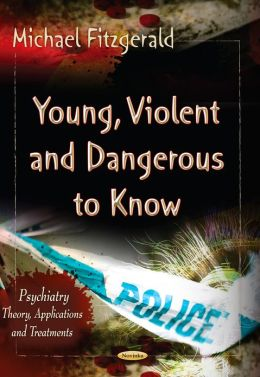 Young, Violent, and Dangerous to Know