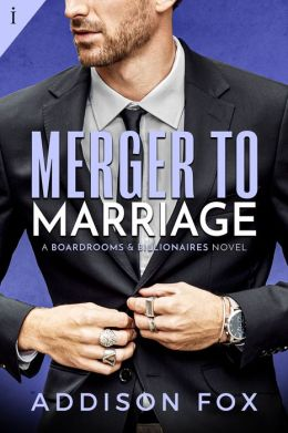 Merger to Marriage: A Boardrooms and Billionaires Series Book