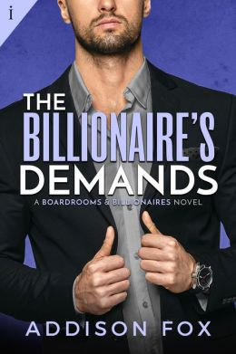 The Billionaire's Demands (A Boardrooms and Billionaires Series Book)
