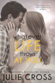 Book Cover Image. Title: Whatever Life Throws at You, Author: Julie Cross