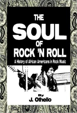 The Soul of Rock 'N Roll: A History of African Americans in Rock Music