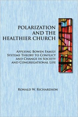 Polarization and the Healthier Church: Applying Bowen Family Systems Theory to Conflict and Change in Society