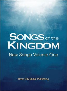 Songs Of The Kingdom New Songs Volume One