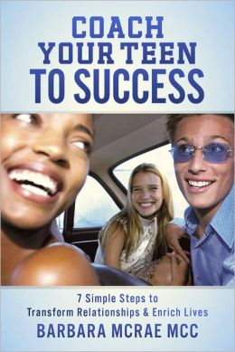 Coach Your Teen To Success: 7 Simple Steps to Transform Relationships & Enrich Lives