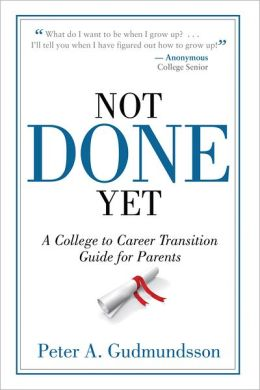 Not Done Yet: A College to Career Transition Guide for Parents