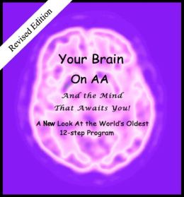 Your Brain on AA (And the Mind That Awaits You): A New Look At The World's Oldest 12-Step Program