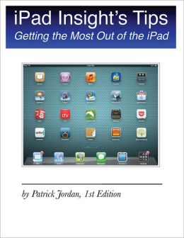 iPad Insight's Tips: Getting the Most Out of the iPad