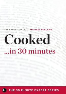 Cooked ...in 30 Minutes - The Expert Guide to Michael Pollan's Critically Acclaimed Book