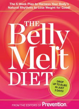 The Belly Melt Diet (TM): The 6-Week Plan to Harness Your Body's Natural Rhythms to Lose Weight for Good!