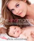 Book Cover Image. Title: The Kind Mama:  A Simple Guide to Supercharged Fertility, a Radiant Pregnancy, a Sweeter Birth, and a Healthier, More Beautiful Beginning, Author: Alicia Silverstone