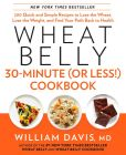 Book Cover Image. Title: Wheat Belly 30-Minute (Or Less!) Cookbook:  200 Quick and Simple Recipes to Lose the Wheat, Lose the Weight, and Find Your Path Back to Health, Author: William Davis