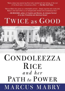 Twice as Good: Condoleezza Rice and Her Path to Power