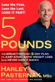 Book Cover Image. Title: 5 Pounds:  The Breakthrough 5-Day Plan to Jump-Start Rapid Weight Loss (and Never Gain It Back!), Author: Harley Pasternak