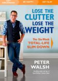 Book Cover Image. Title: Lose the Clutter, Lose the Weight:  The Six-Week Total-Life Slim Down, Author: Peter Walsh