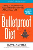 Book Cover Image. Title: The Bulletproof Diet:  Lose up to a Pound a Day, Reclaim Energy and Focus, Upgrade Your Life, Author: Dave Asprey