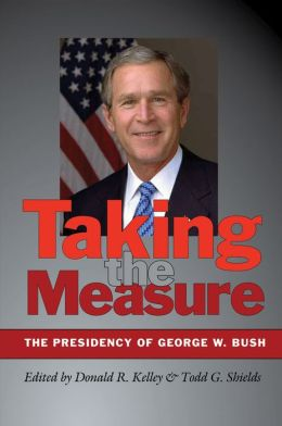 Taking the Measure: The Presidency of George W. Bush