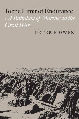 To the Limit of Endurance: A Battalion of Marines in the Great War