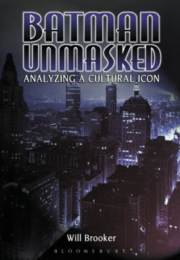 Batman Unmasked: Analyzing a Cultural Icon