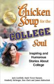 Book Cover Image. Title: Chicken Soup for the College Soul:  Inspiring and Humorous Stories About College, Author: Jack Canfield