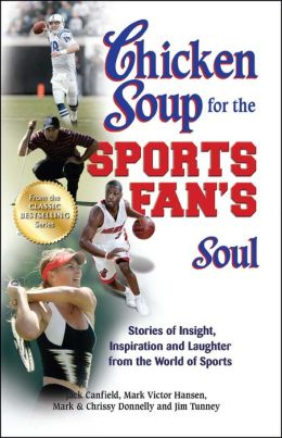 Chicken Soup for the Sports Fan's Soul: Stories of Insight, Inspiration and Laughter in the World of Sports