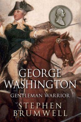 George Washington: Gentleman Warrior