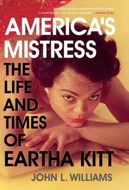 America's Mistress: The Life and Times of Miss Eartha Kitt