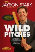 Book Cover Image. Title: Wild Pitches:  Rumblings, Grumblings, and Reflections on the Game I Love, Author: Jayson Stark