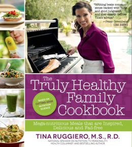 The Truly Healthy Family Cookbook: Mega-nutritious Meals that are Inspired, Delicious and Fad-free