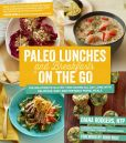 Book Cover Image. Title: Paleo Lunches and Breakfasts On the Go:  The Solution to Gluten-Free Eating All Day Long with Delicious, Easy and Portable Primal Meals, Author: Diana Rodgers