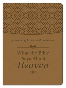 What the Bible Says About Heaven Gift Edition: Encouraging Insights and Inspiration