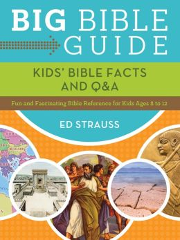 Big Bible Guide: Kids' Bible Facts and Q&A: Fun and Fascinating Bible Reference for Kids Ages 8-12