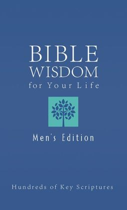 Bible Wisdom for Your Life--Men's Edition: Hundreds of Key Scriptures