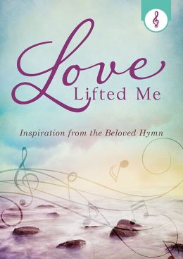 Love Lifted Me: Inspiration from the Beloved Hymn
