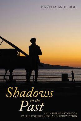 Shadows in the Past: An inspiring story of faith, forgiveness, and redemption