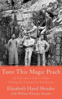 Taste This Magic Peach: An Educator's Life in China During the Nationalist Revolution