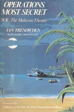 Operations Most Secret: SOE: The Malayan Theatre