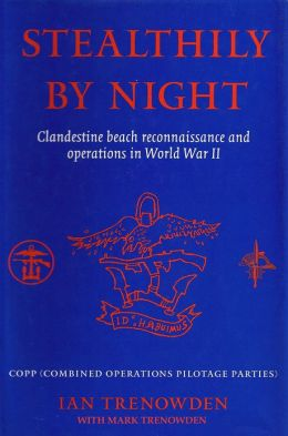 Stealthily by Night - COPP (Combined Operations Pilotage Parties): Clandestine Beach Reconnaissance And Operations In World War II